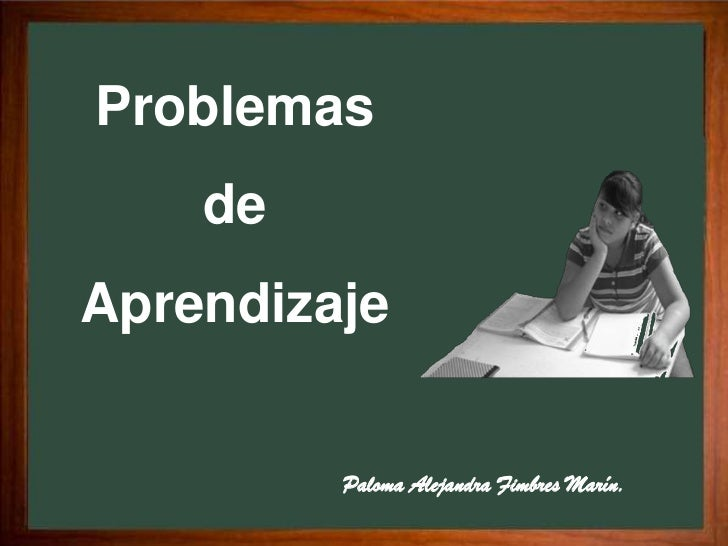 Problemas     de Aprendizaje            Paloma Alejandra Fimbres Marín.