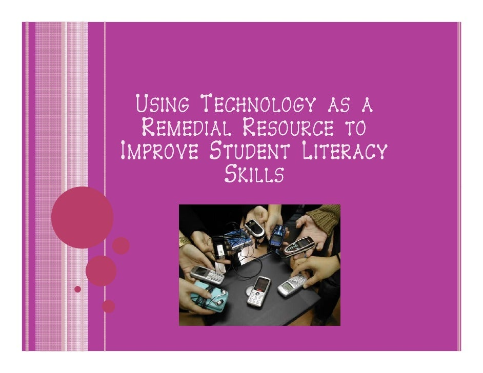 USING TECHNOLOGY AS A   REMEDIAL RESOURCE TO IMPROVE STUDENT LITERACY           SKILLS