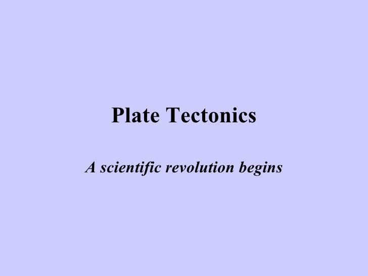 Plate Tectonics A scientific revolution begins
