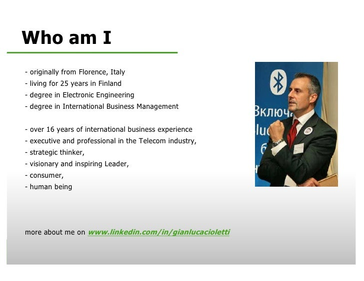 Who am I      - originally from Florence, Italy      - living for 25 years in Finland      - degree in Electronic Engineer...