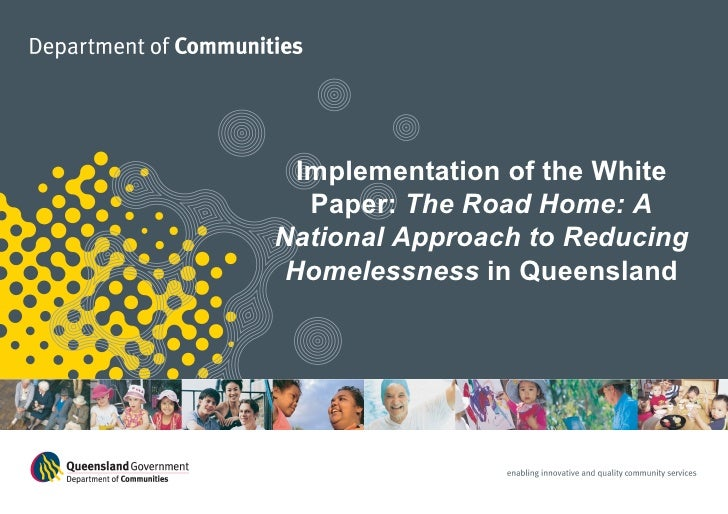 Implementation of the White Paper:  The Road Home: A National Approach to Reducing Homelessness  in Queensland