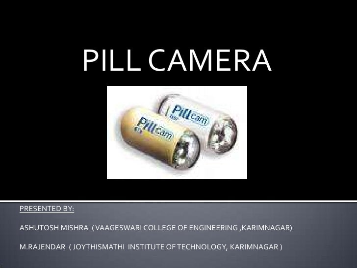 PILL CAMERA<br />PRESENTED BY:<br />ASHUTOSH MISHRA  ( VAAGESWARI COLLEGE OF ENGINEERING ,KARIMNAGAR)<br />M.RAJENDAR  ( J...
