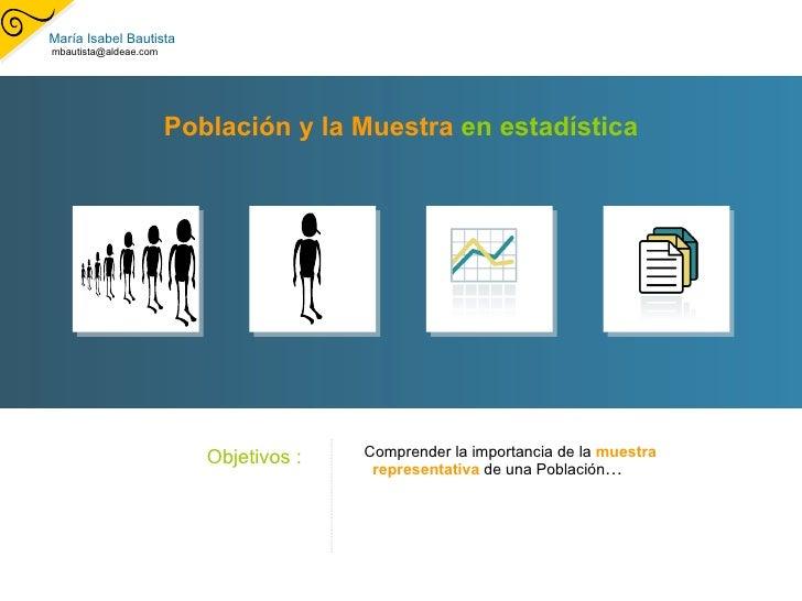 Población y la Muestra  en estadística <ul><ul><ul><li>Comprender la importancia de la  muestra representativa  de una Pob...