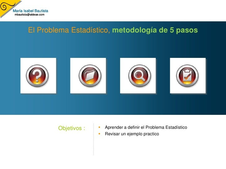 María Isabel Bautista  mbautista@aldeae.com              El Problema Estadístico, metodología de 5 pasos                  ...