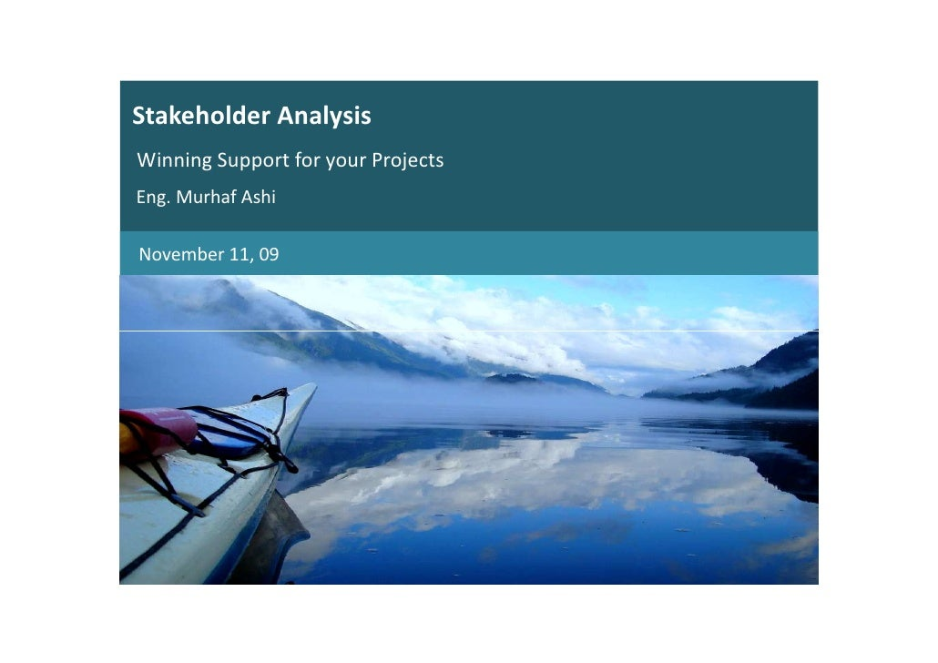 Stakeholder Analysis Winning Support for your Projects Eng. Murhaf Ashi  November 11, 09