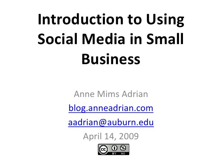 Introduction to Using Social Media in Small Business<br />Anne Mims Adrian<br />blog.anneadrian.com<br />aadrian@auburn.ed...