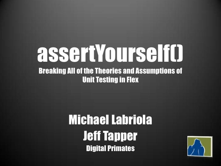 assertYourself() Breaking All of the Theories and Assumptions of                Unit Testing in Flex              Michael ...
