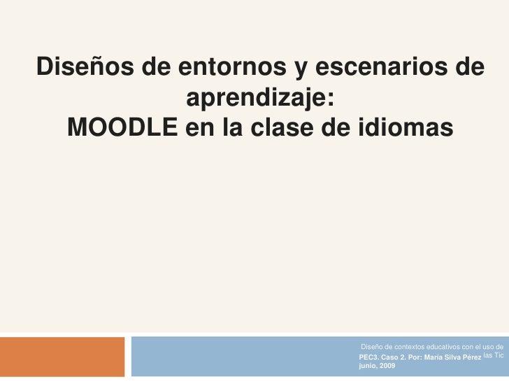 Diseños de entornos y escenarios de             aprendizaje:   MOODLE en la clase de idiomas                              ...