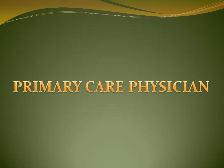 PRIMARY CARE PHYSICIAN<br />