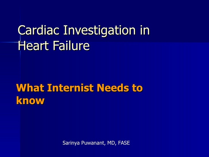 Cardiac Investigation in Heart Failure What Internist Needs to know Sarinya Puwanant, MD, FASE