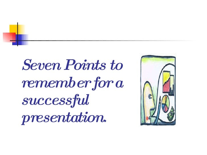 Seven Points to remember for a successful presentation .