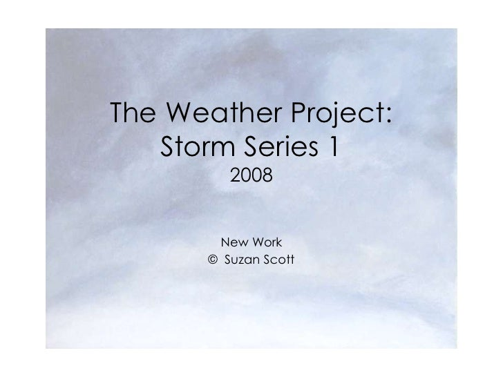 The Weather Project:    Storm Series 1          2008          New Work       © Suzan Scott