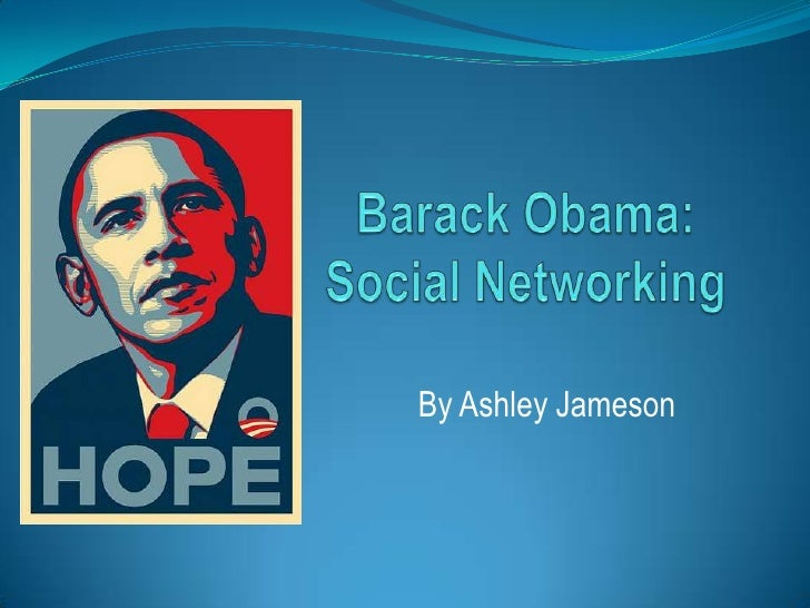 Barack Obama:Social Networking<br />By Ashley Jameson<br />