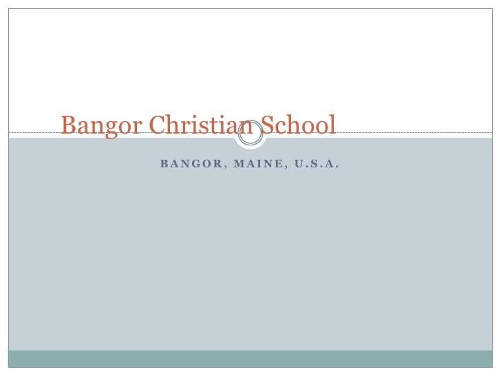 Bangor, Maine, U.S.A.<br />Bangor Christian School<br />