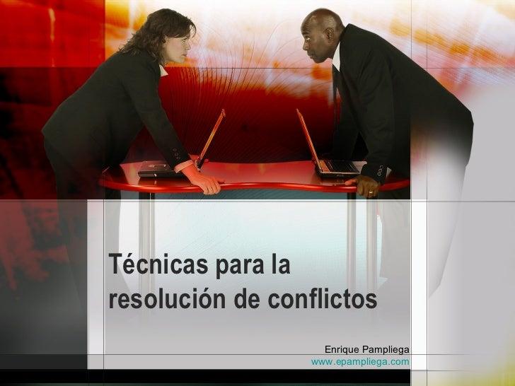Técnicas para la resolución de conflictos Enrique Pampliega www.epampliega.com