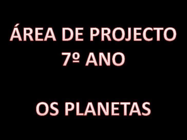 ÁREA DE PROJECTO<br />7º ANO<br />OS PLANETAS<br />