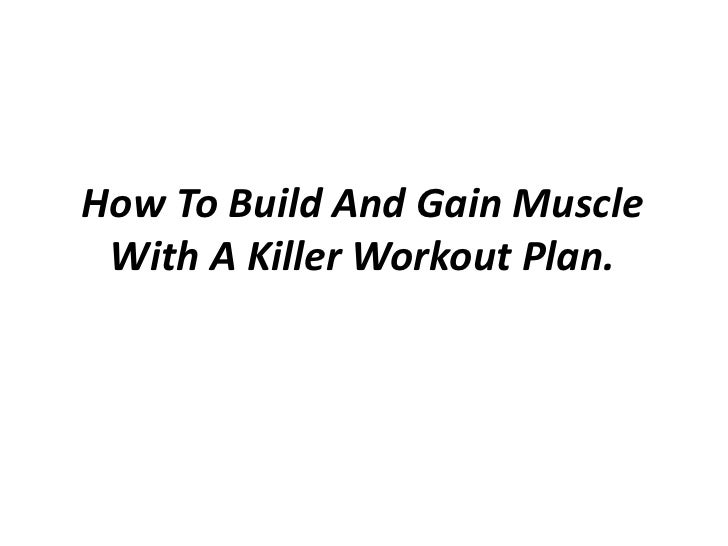How To Build And Gain Muscle With A Killer Workout Plan.<br />