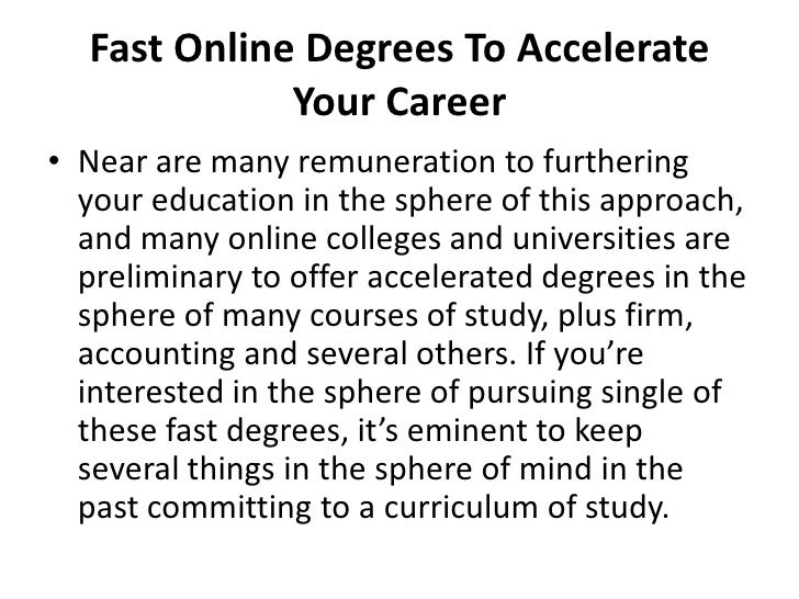 Fast Online Degrees To Accelerate Your Career <br />Near are many remuneration to furthering your education in the sphere ...