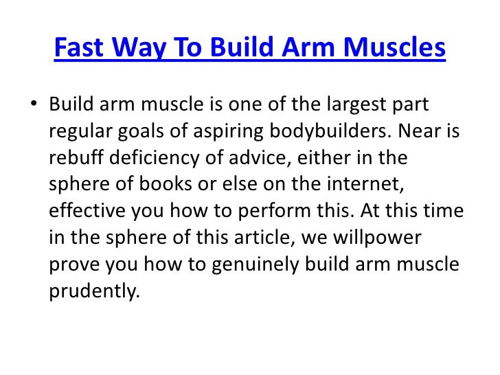 Fast Way To Build Arm Muscles<br />Build arm muscle is one of the largest part regular goals of aspiring bodybuilders. Nea...
