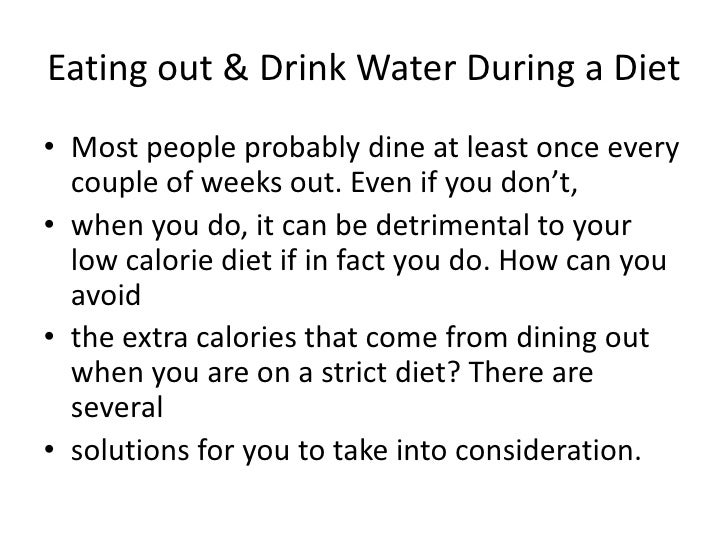 Eating out & Drink Water During a Diet<br />Most people probably dine at least once every couple of weeks out. Even if you...