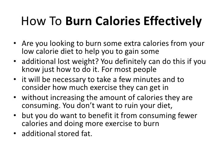 How To Burn Calories Effectively<br />Are you looking to burn some extra calories from your low calorie diet to help you t...