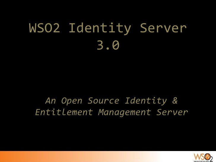 WSO2 Identity Server         3.0     An Open Source Identity & Entitlement Management Server