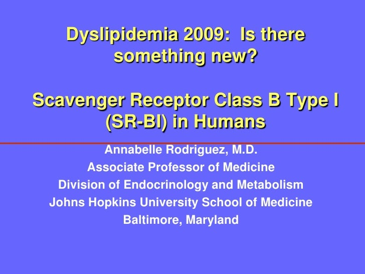 Dyslipidemia 2009: Is there         something new?  Scavenger Receptor Class B Type I        (SR-BI) in Humans           A...