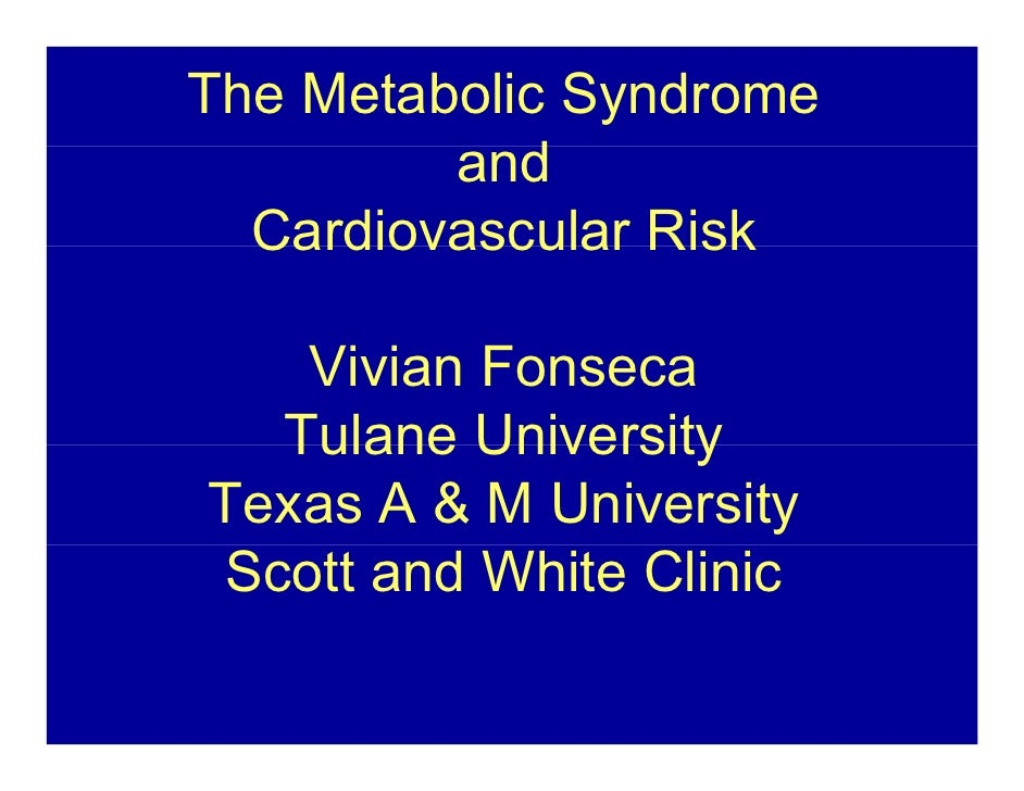 The Metabolic Syndrome          andd   Cardiovascular Risk     Vivian Fonseca   Tulane University Texas A & M University S...