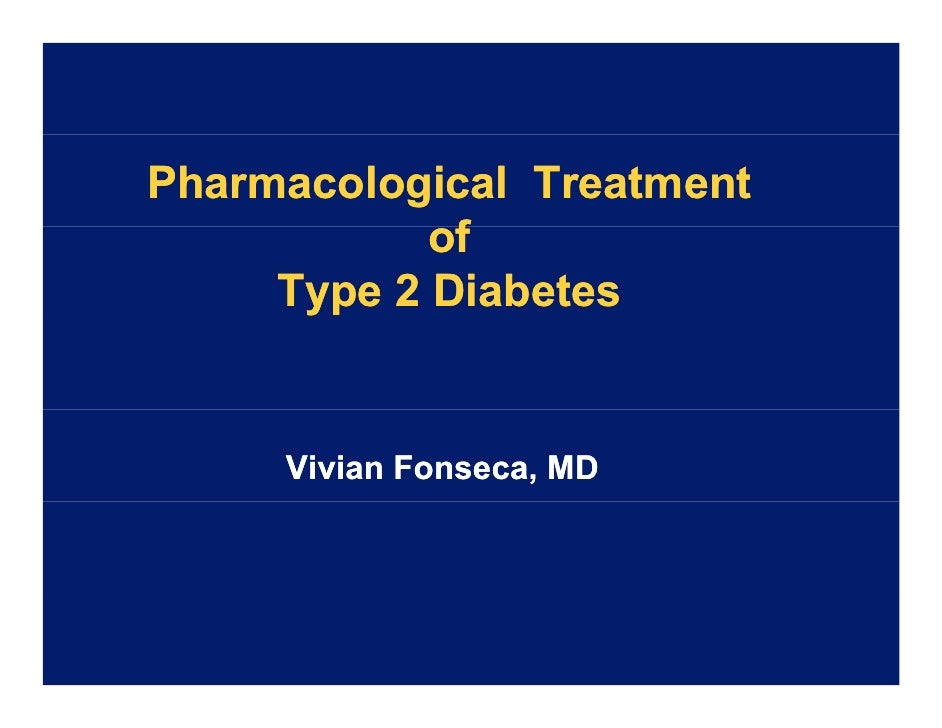 Pharmacological Treatment             of              f      Type 2 Diabetes        Vivian Fonseca, MD