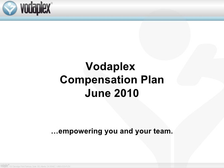 Vodaplex  Compensation Plan June 2010 … empowering you and your team.