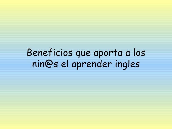 Beneficios que aporta a los nin@s el aprender ingles