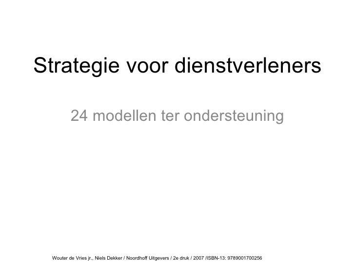 Strategie voor dienstverleners 24 modellen ter ondersteuning Wouter de Vries jr., Niels Dekker / Noordhoff Uitgevers / 2e ...