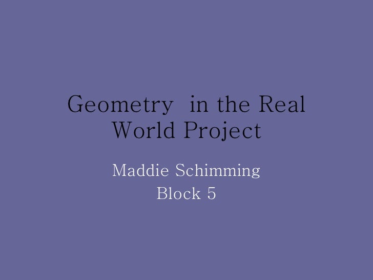 Geometry  in the Real World Project Maddie Schimming Block 5