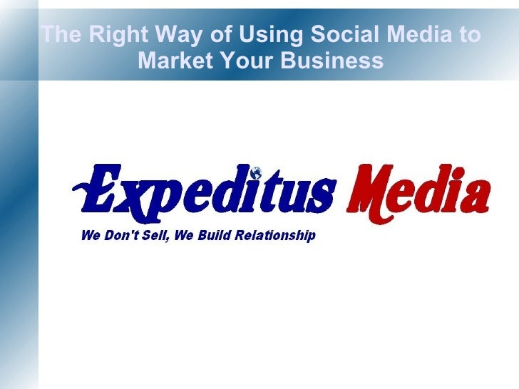 The Right Way of Using Social Media to Market Your Business