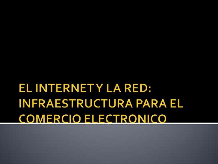 EL INTERNET Y LA RED: INFRAESTRUCTURA PARA EL COMERCIO ELECTRONICO<br />