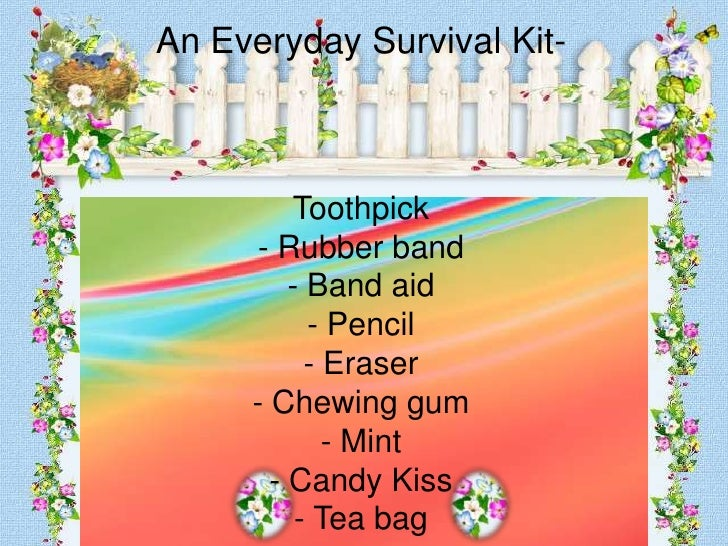 An Everyday Survival Kit-             Toothpick       - Rubber band          - Band aid            - Pencil            - E...
