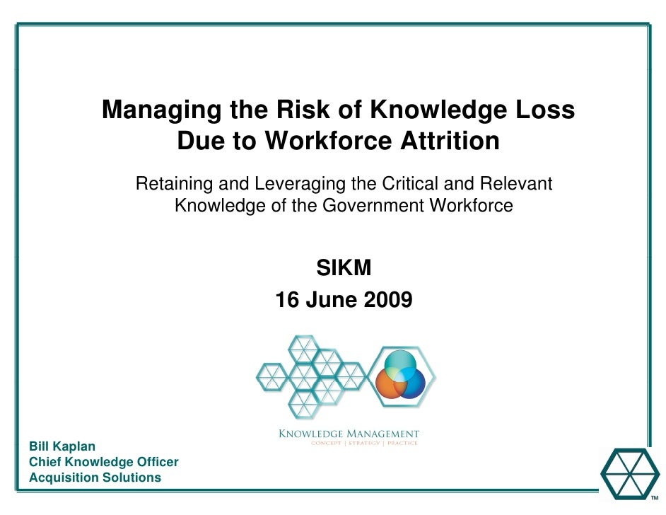 Managing the Risk of Knowledge Loss                 Due to Workforce Att iti                 D t W kf          Attrition  ...