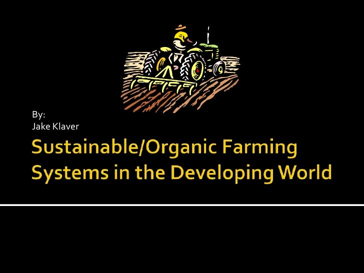 Sustainable/Organic Farming Systems in the Developing World<br />By:<br />Jake Klaver<br />