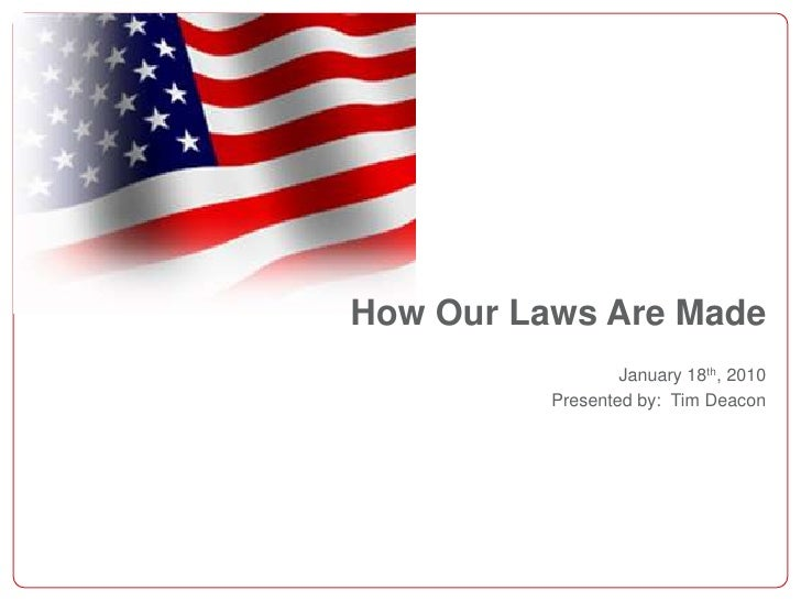 How Our Laws Are Made<br />January 18th, 2010<br />Presented by:  Tim Deacon<br />
