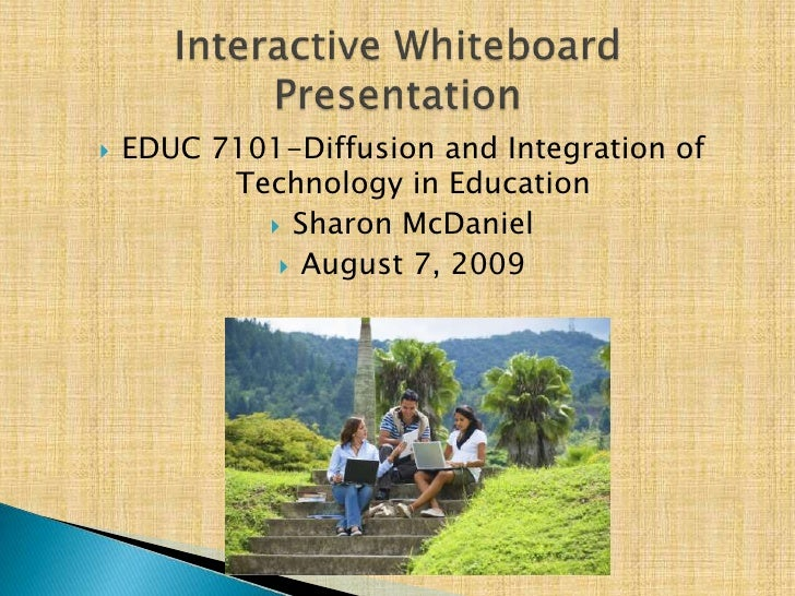 EDUC 7101-Diffusion and Integration of Technology in Education<br />Sharon McDaniel<br />August 7, 2009<br />Interactive W...