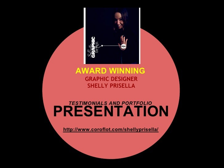 AWARD WINNING          GRAPHIC DESIGNER           SHELLY PRISELLA     TESTIMONIALS AND PORTFOLIO  PRESENTATION  http://www...
