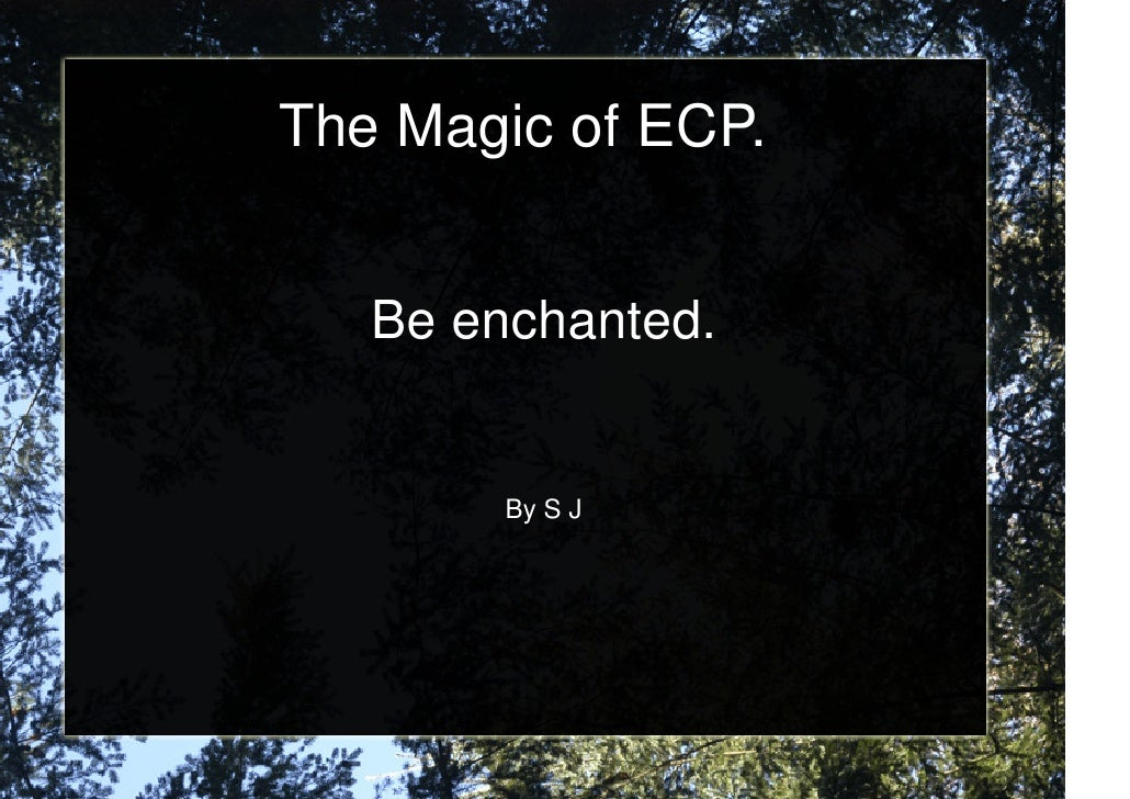 The Magic of ECP.      Be enchanted.           By S J