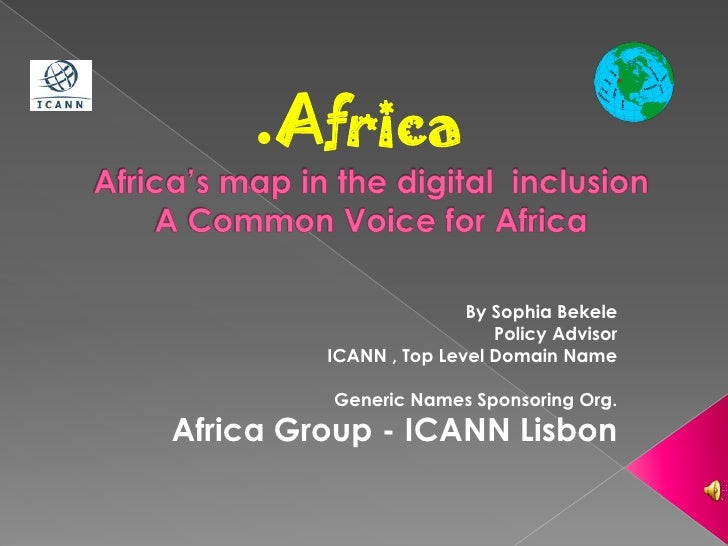 .Africa                          By Sophia Bekele                            Policy Advisor          ICANN , Top Level Dom...