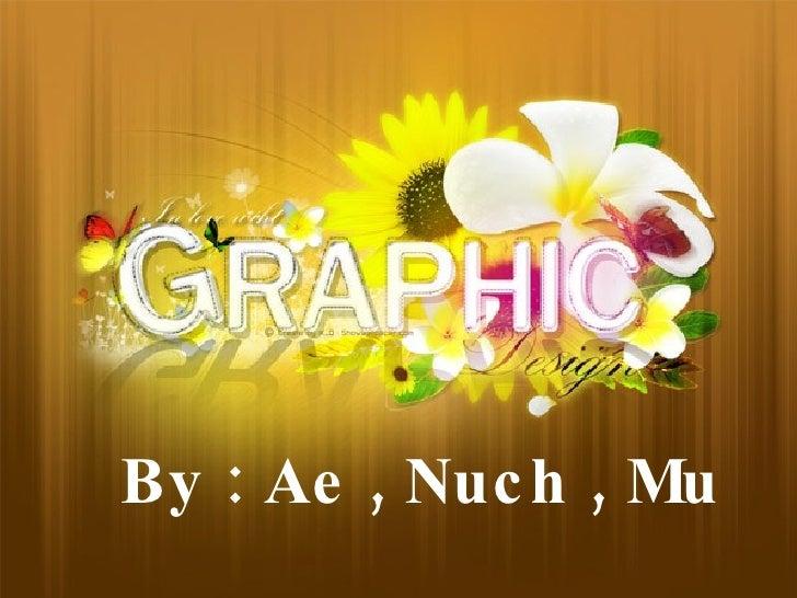 By : Ae , Nuch , Mu