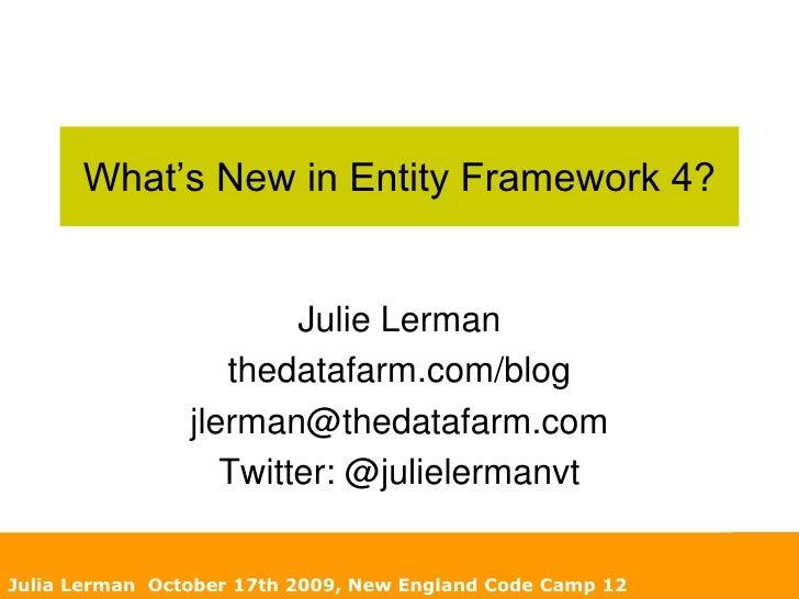 What's New in Entity Framework 4?<br />Julie Lerman<br />thedatafarm.com/blog<br />jlerman@thedatafarm.com<br />Twitter: @...
