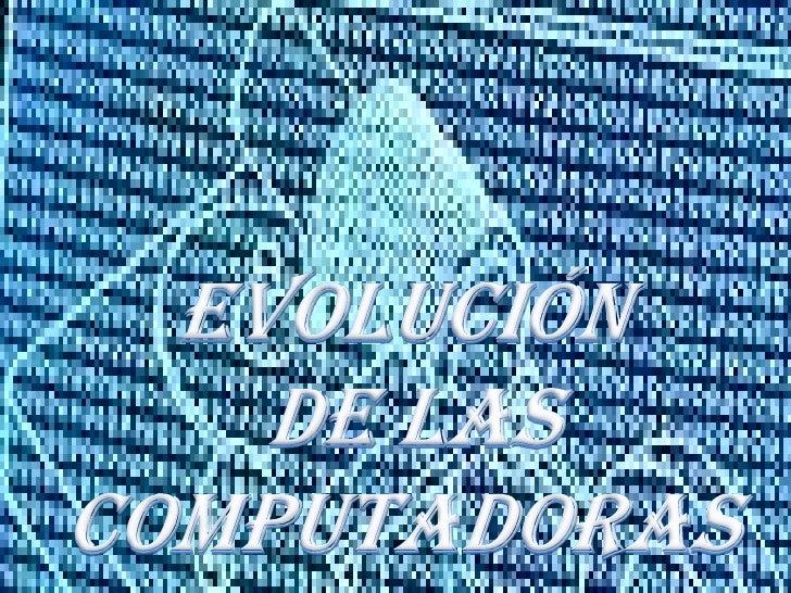 Evolución de lascomputadoras<br />