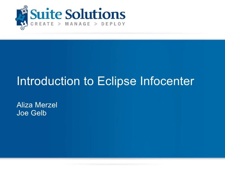 Introduction to Eclipse Infocenter Aliza Merzel Joe Gelb
