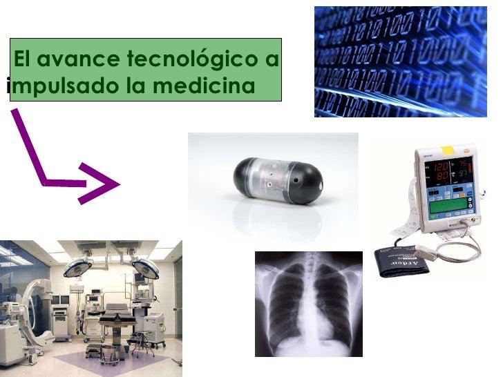 El avance tecnológico a impulsado la medicina