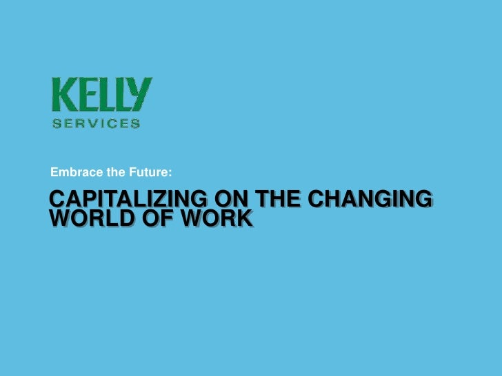 Embrace the Future:  CAPITALIZING ON THE CHANGING WORLD OF WORK   Client Name, Presentation Name