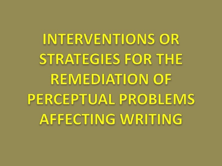 INTERVENTIONS OR STRATEGIES FOR THE REMEDIATION OF PERCEPTUAL PROBLEMS AFFECTING WRITING<br />